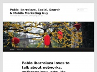 Ibarrolaza.com.ar - Pablo Ibarrolaza, Social, Search & Mobile Marketing Guy – I love to talk about networks, anthropology and arts